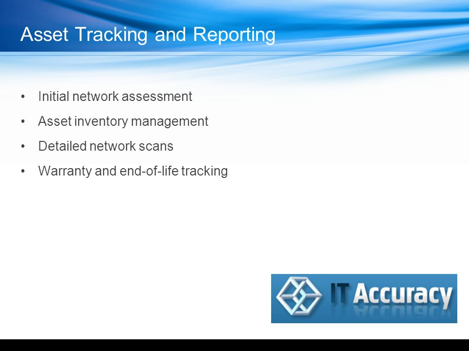 Asset Tracking and Reporting Initial network assessment Asset inventory management Detailed network scans Warranty and end-of-life tracking YOUR LOGO HERE
