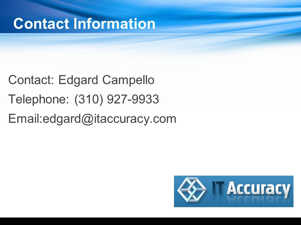Contact Information Contact: Edgard Campello Telephone: (310) 927-9933 Email:edgard@itaccuracy.com YOUR LOGO HERE