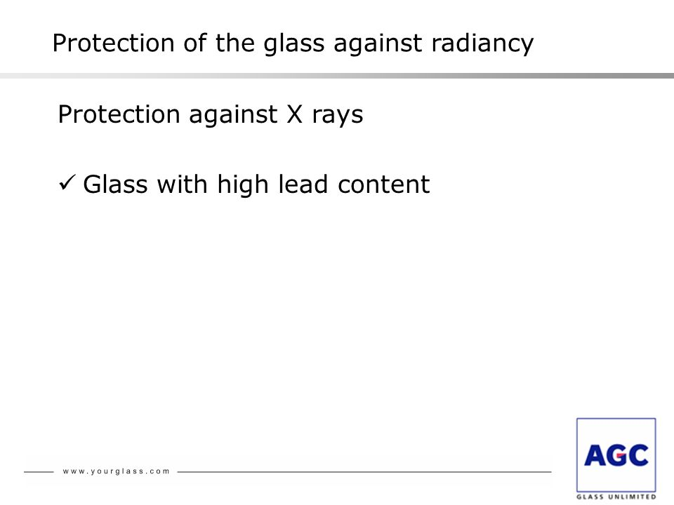 Protection of the glass against radiancy Protection against X rays Glass with high lead content