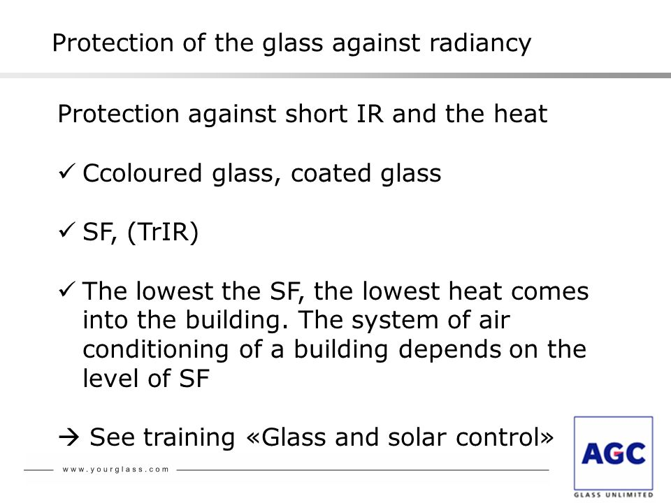 Protection of the glass against radiancy Protection against short IR and the heat Ccoloured glass, coated glass SF, (TrIR) The lowest the SF, the lowe