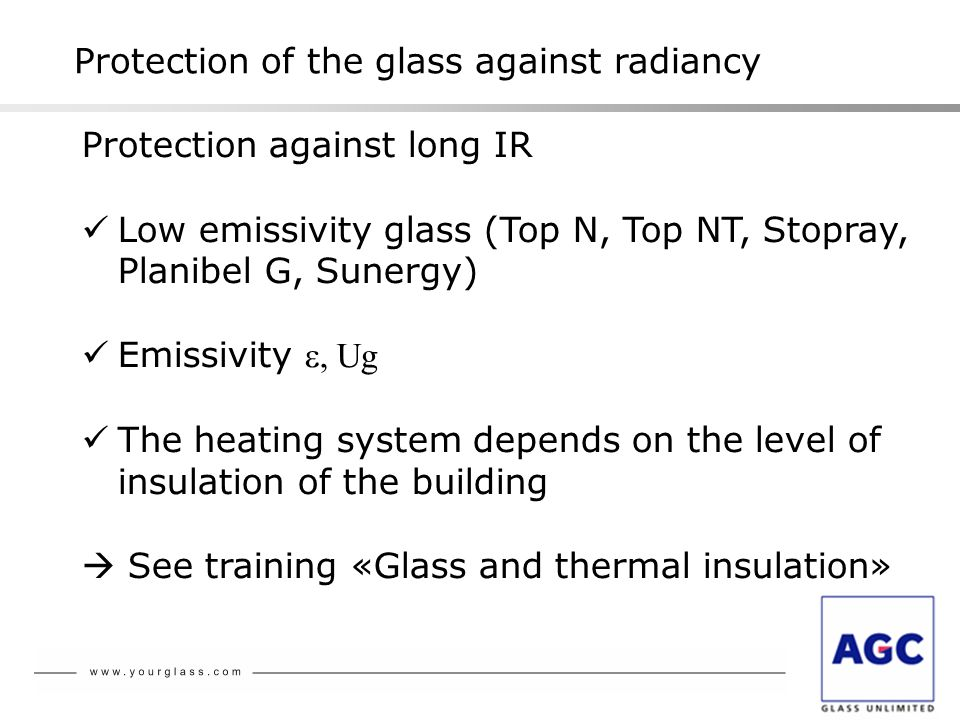 Protection of the glass against radiancy Protection against long IR Low emissivity glass (Top N, Top NT, Stopray, Planibel G, Sunergy) Emissivity Ug T