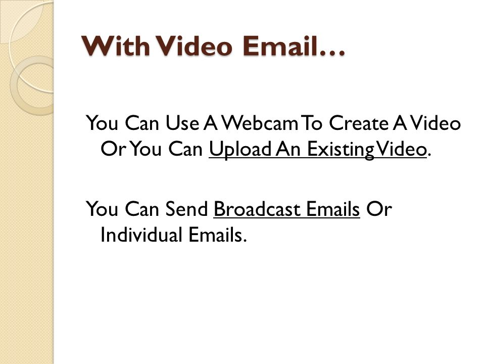With Video Email… You Can Use A Webcam To Create A Video Or You Can Upload An Existing Video.