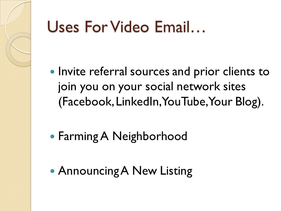 Uses For Video Email… Invite referral sources and prior clients to join you on your social network sites (Facebook, LinkedIn, YouTube, Your Blog).