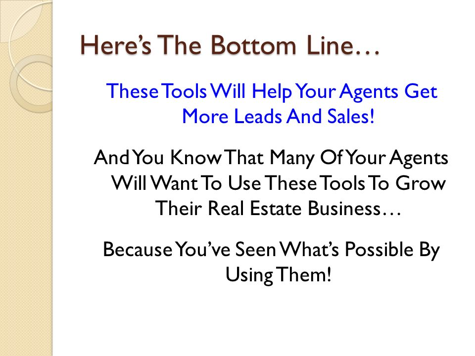 Heres The Bottom Line… These Tools Will Help Your Agents Get More Leads And Sales! And You Know That Many Of Your Agents Will Want To Use These Tools