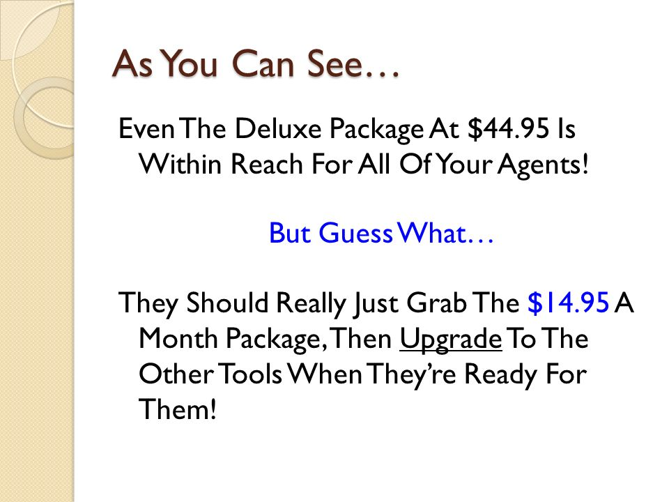 As You Can See… Even The Deluxe Package At $44.95 Is Within Reach For All Of Your Agents.