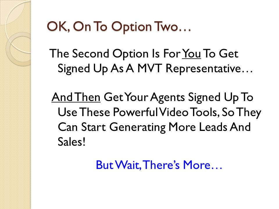 OK, On To Option Two… The Second Option Is For You To Get Signed Up As A MVT Representative… And Then Get Your Agents Signed Up To Use These Powerful Video Tools, So They Can Start Generating More Leads And Sales.