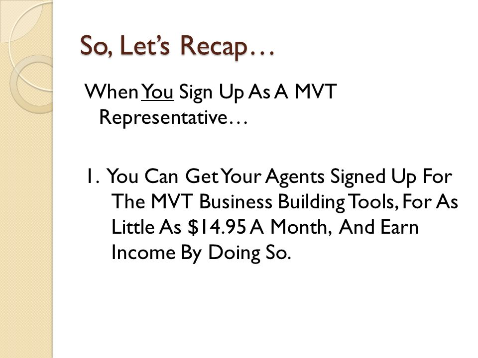 So, Lets Recap… When You Sign Up As A MVT Representative… 1.