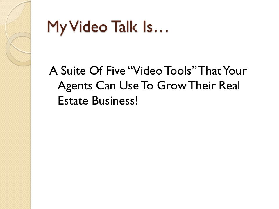 My Video Talk Is… A Suite Of Five Video Tools That Your Agents Can Use To Grow Their Real Estate Business!