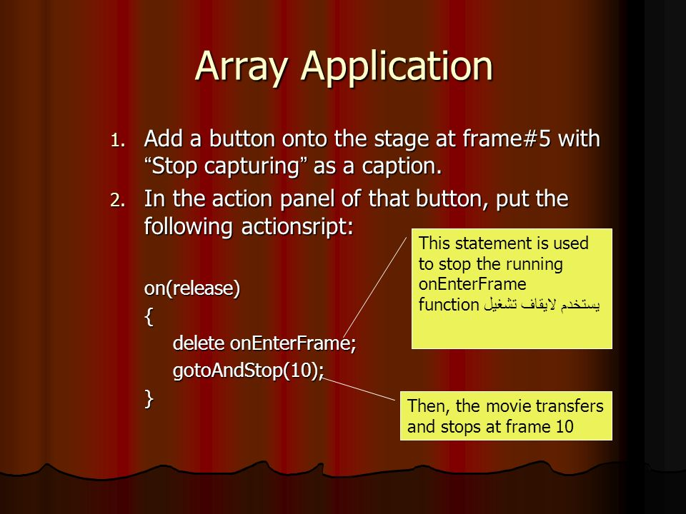 Array Application 1.Add a button onto the stage at frame#5 with Stop capturing as a caption.