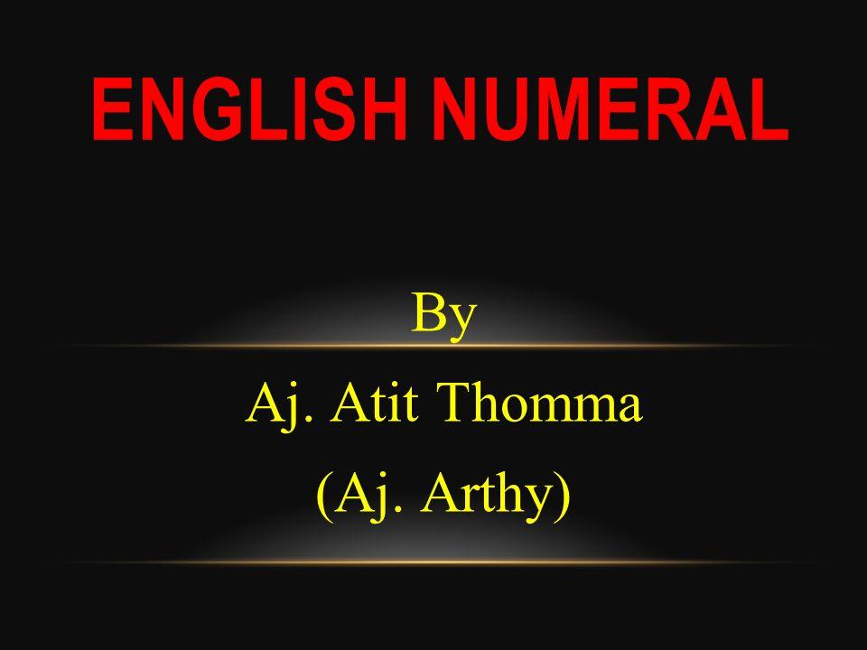 By Aj. Atit Thomma (Aj. Arthy) ENGLISH NUMERAL