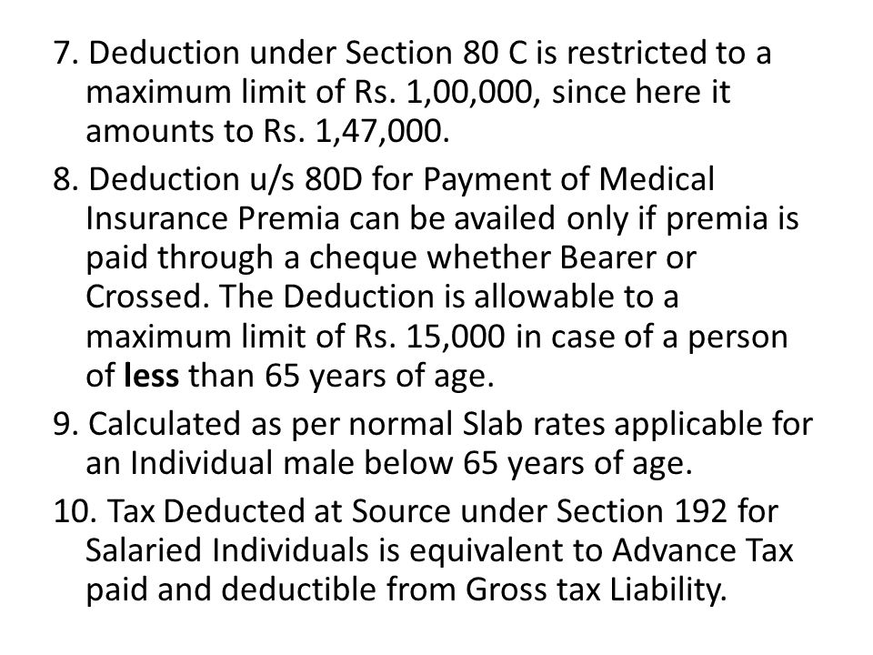 7. Deduction under Section 80 C is restricted to a maximum limit of Rs.