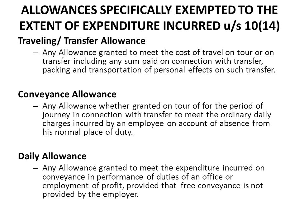 ALLOWANCES SPECIFICALLY EXEMPTED TO THE EXTENT OF EXPENDITURE INCURRED u/s 10(14) Traveling/ Transfer Allowance – Any Allowance granted to meet the cost of travel on tour or on transfer including any sum paid on connection with transfer, packing and transportation of personal effects on such transfer.