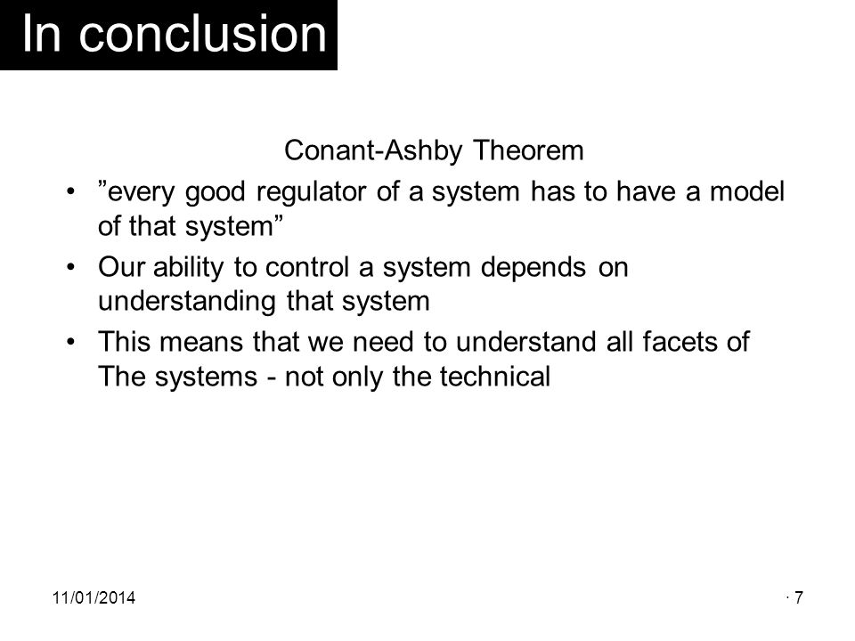 Conant-Ashby Theorem every good regulator of a system has to have a model of that system Our ability to control a system depends on understanding that