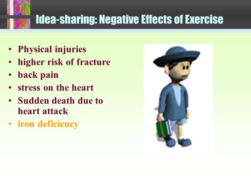 Idea -sharing: Benefits of Exercise reduce diseases, lower blood pressure Reduce blood cholesterol Boost bone strength Burn calories and keep weight d