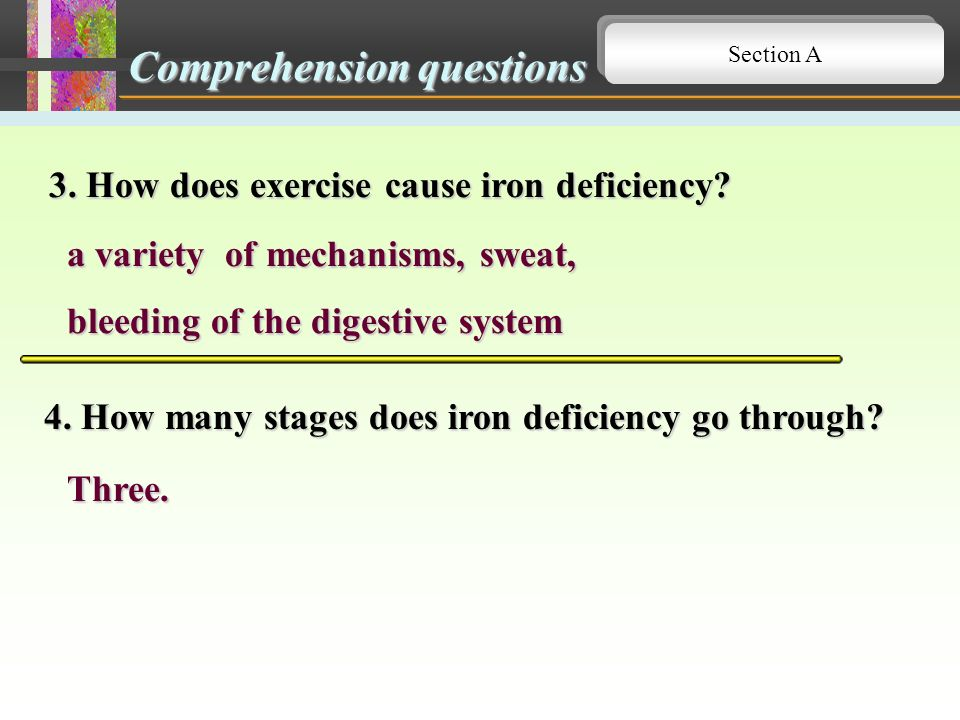 1. If a woman suffers from iron deficiency, what can she do to bounce back? Comprehension questions additional meat, iron supplements Section A 2.Why