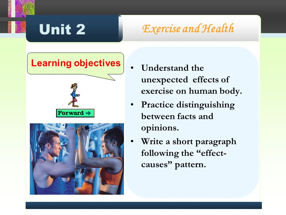 Unit 2 Exercise and Health Understand the unexpected effects of exercise on human body.
