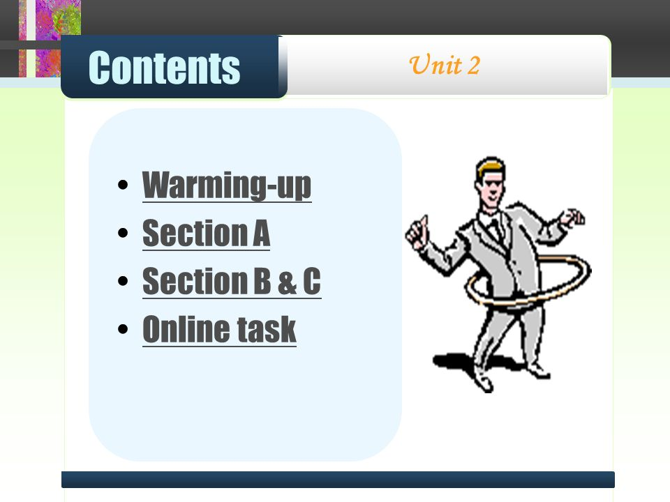 Contents Unit 2 Warming-up Section A Section B & C Online task