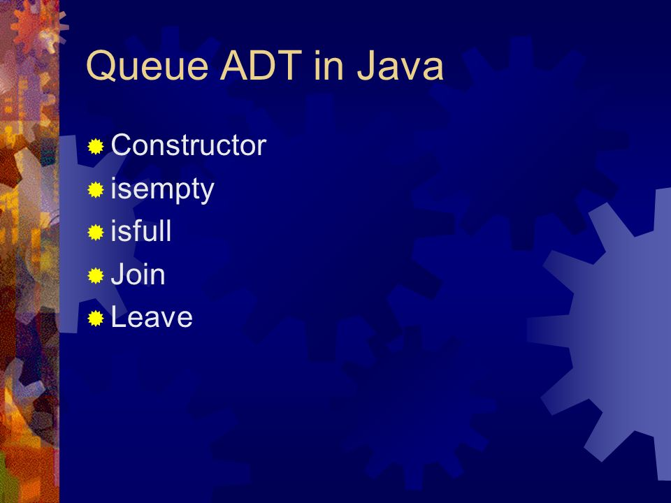 Queue ADT in Java Constructor isempty isfull Join Leave