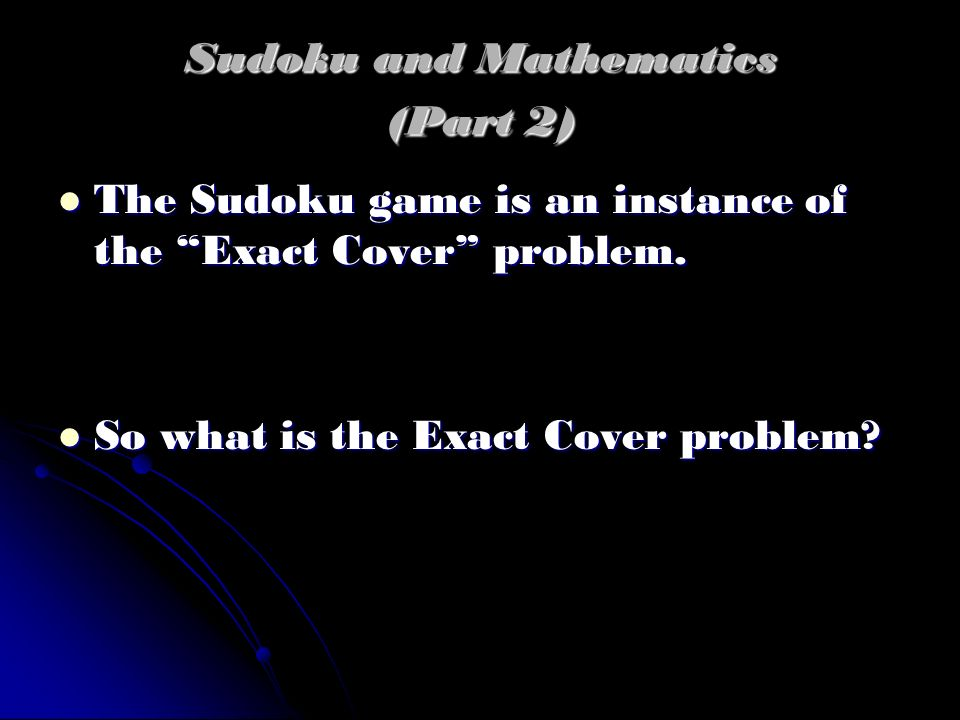 Sudoku and Mathematics PART 2 – Sudoku and the Exact Cover problem.