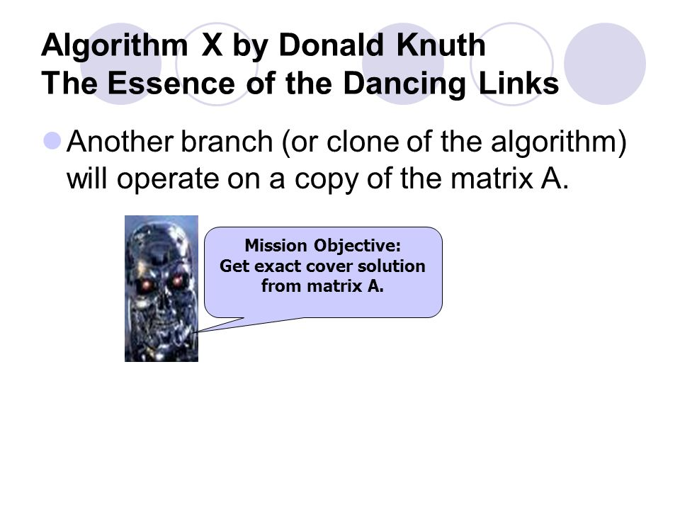 Algorithm X by Donald Knuth The Essence of the Dancing Links Row A is discarded from the partial solution. PARTIAL SOLUTION: 1 2 3 4 5 6 7 1 2 3 4 5 6