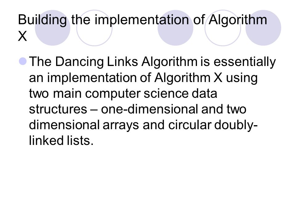 Algorithm X by Donald Knuth The Essence of the Dancing Links And the algorithm WILL NOT STOP EVER… Until an exact cover solution is found!