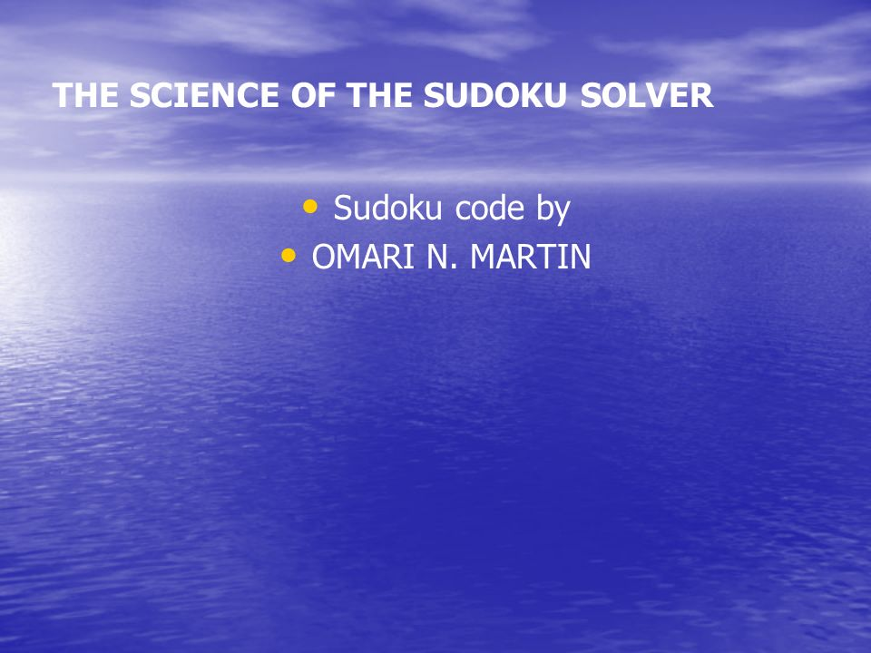 THE SCIENCE OF THE SUDOKU SOLVER DancingLinksSudoku code by STAN CHESTNUTT and OMARI N. MARTIN