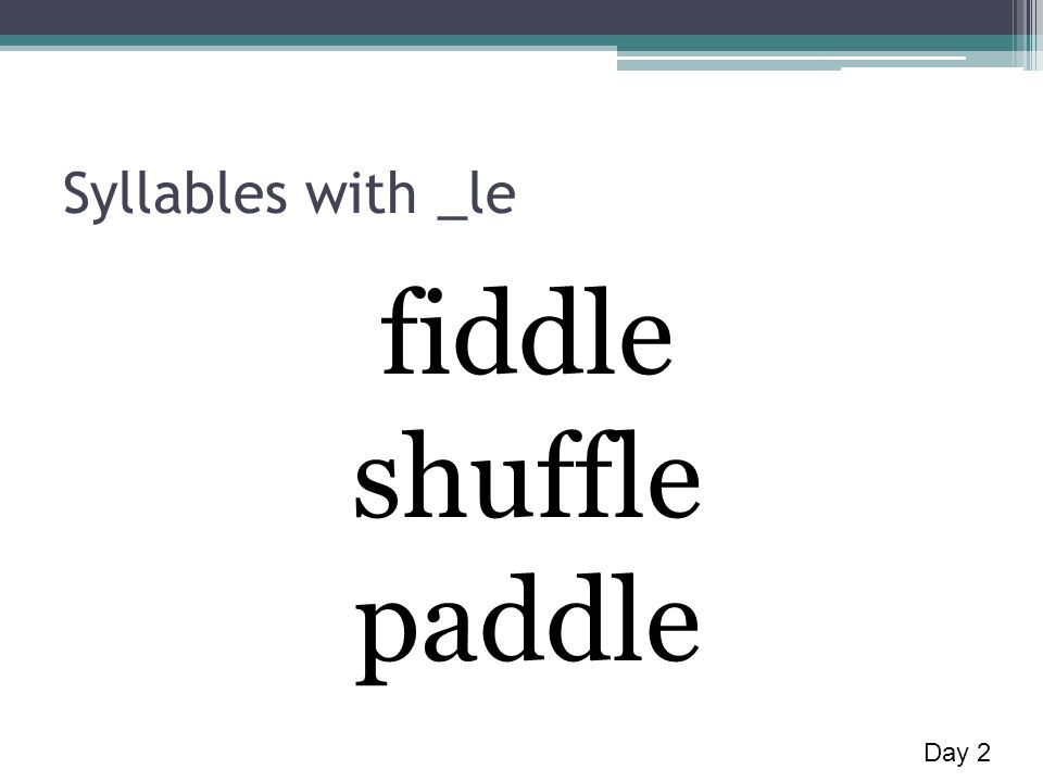Syllables with _le fiddle shuffle paddle Day 2