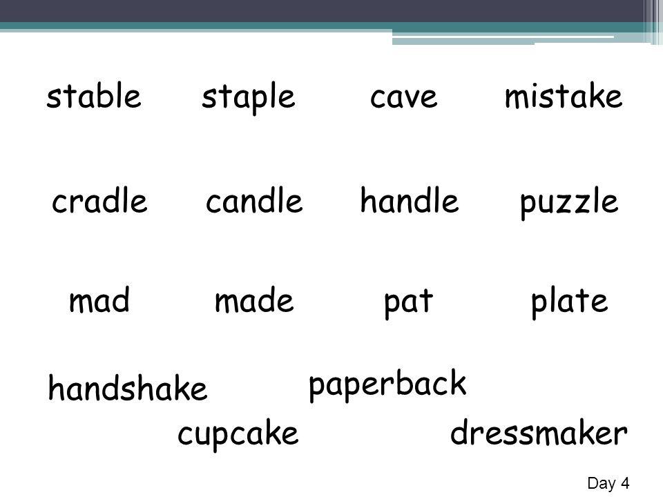 mistakecavestaplestable puzzlehandlecandlecradle platepatmade mad paperback cupcake handshake dressmaker Day 4