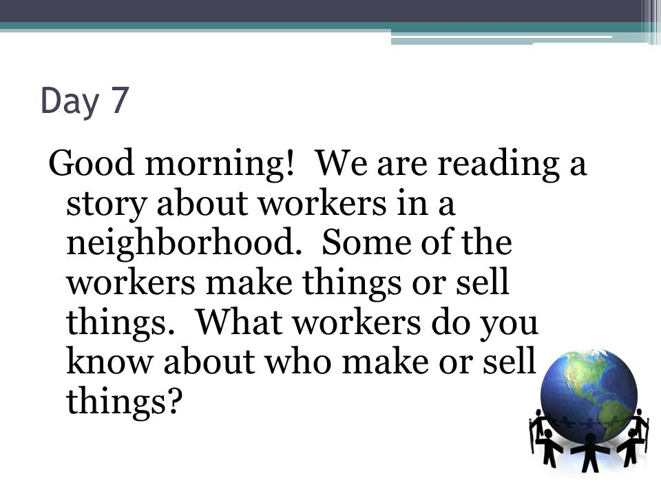 Day 7 Good morning. We are reading a story about workers in a neighborhood.
