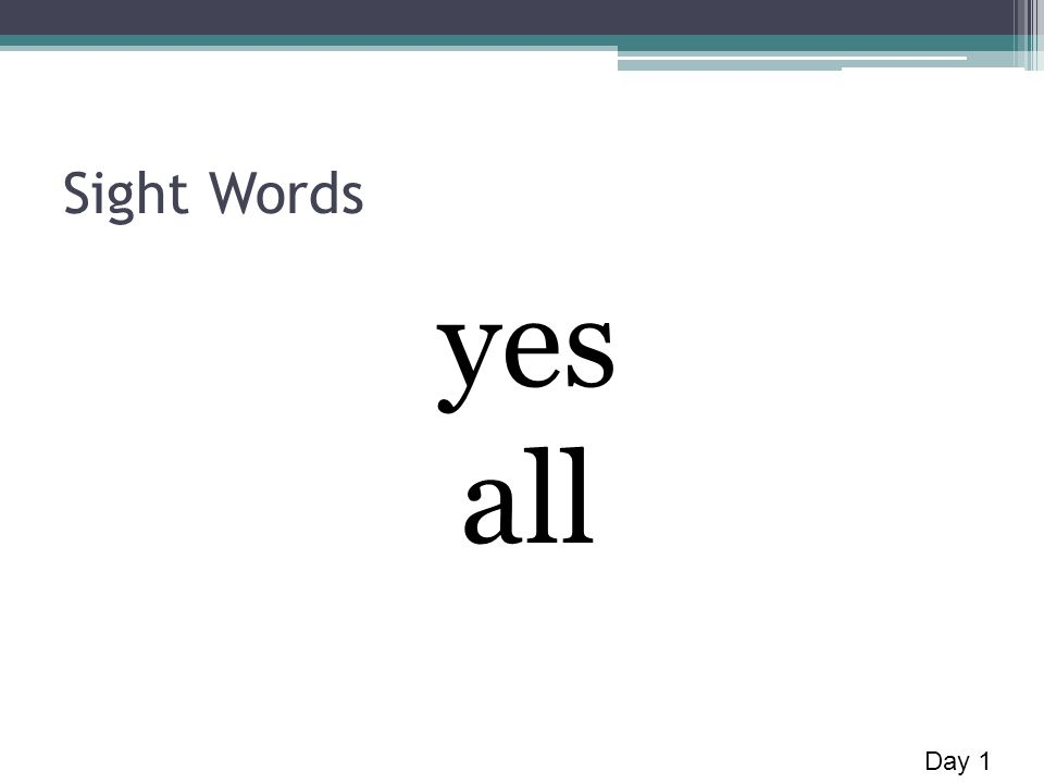 Sight Words yes all Day 1