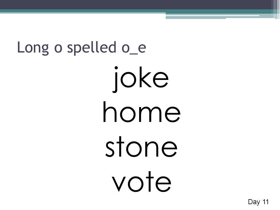 Long o spelled o_e joke home stone vote Day 11
