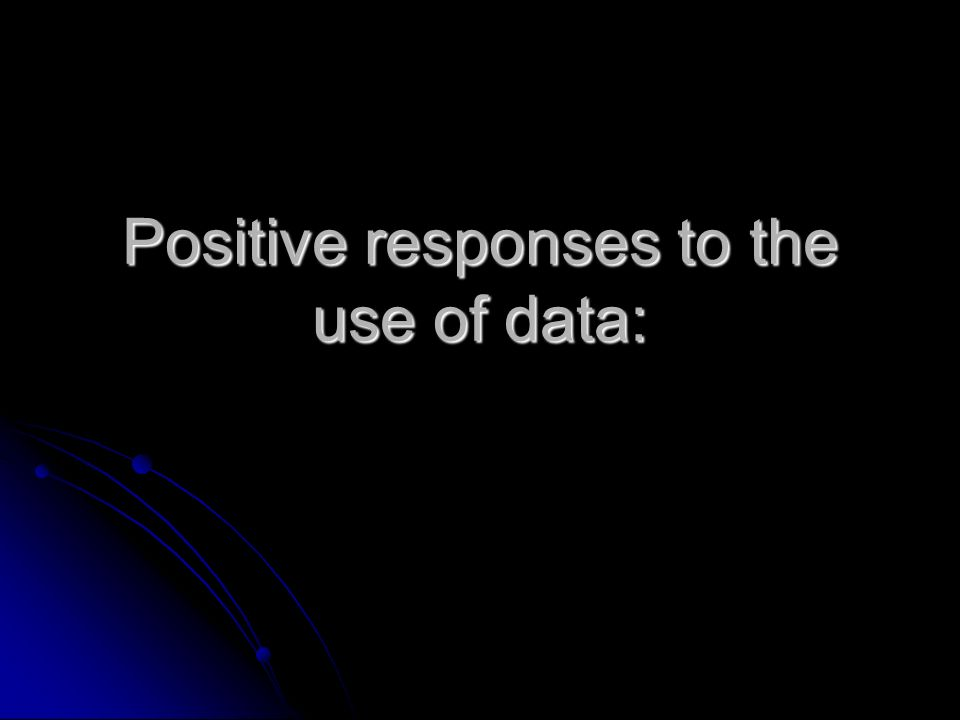 Positive responses to the use of data: