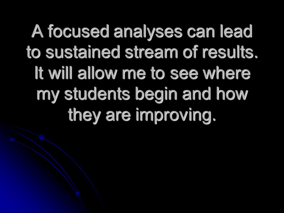 A focused analyses can lead to sustained stream of results.