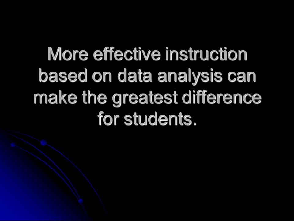 More effective instruction based on data analysis can make the greatest difference for students.