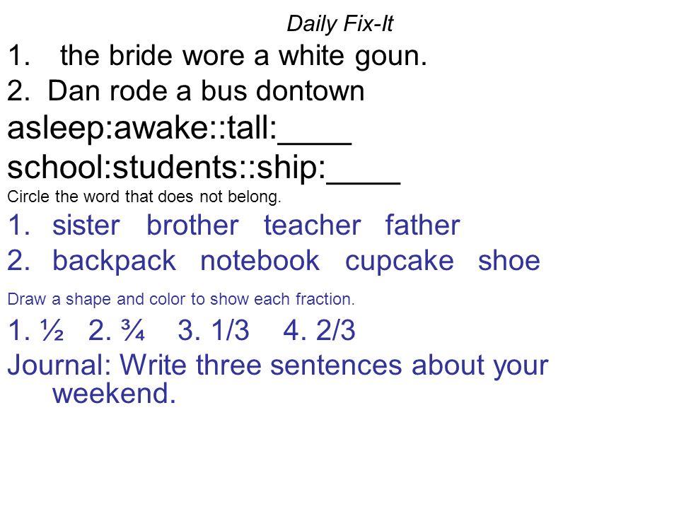 Daily Fix-It 1.the bride wore a white goun. 2.