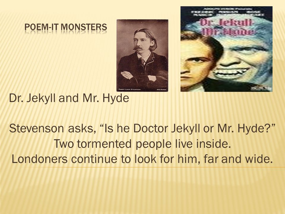 Dr. Jekyll and Mr. Hyde Stevenson asks, Is he Doctor Jekyll or Mr.