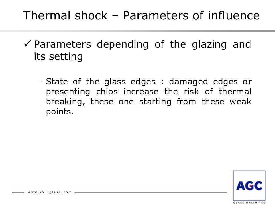 Thermal shock – Parameters of influence Parameters depending of the glazing and its setting –State of the glass edges : damaged edges or presenting ch