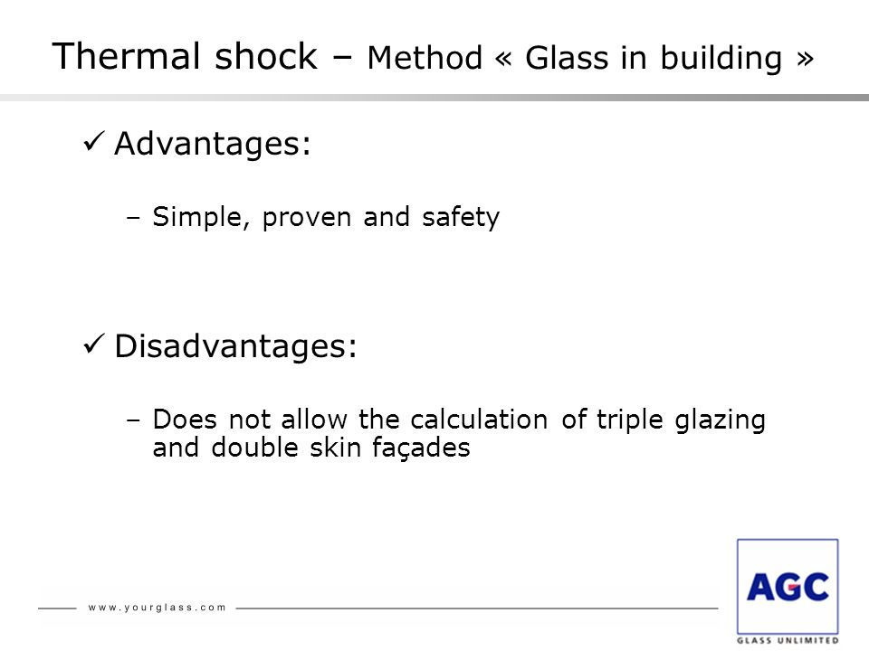 Advantages: –Simple, proven and safety Thermal shock – Method « Glass in building » Disadvantages: –Does not allow the calculation of triple glazing a