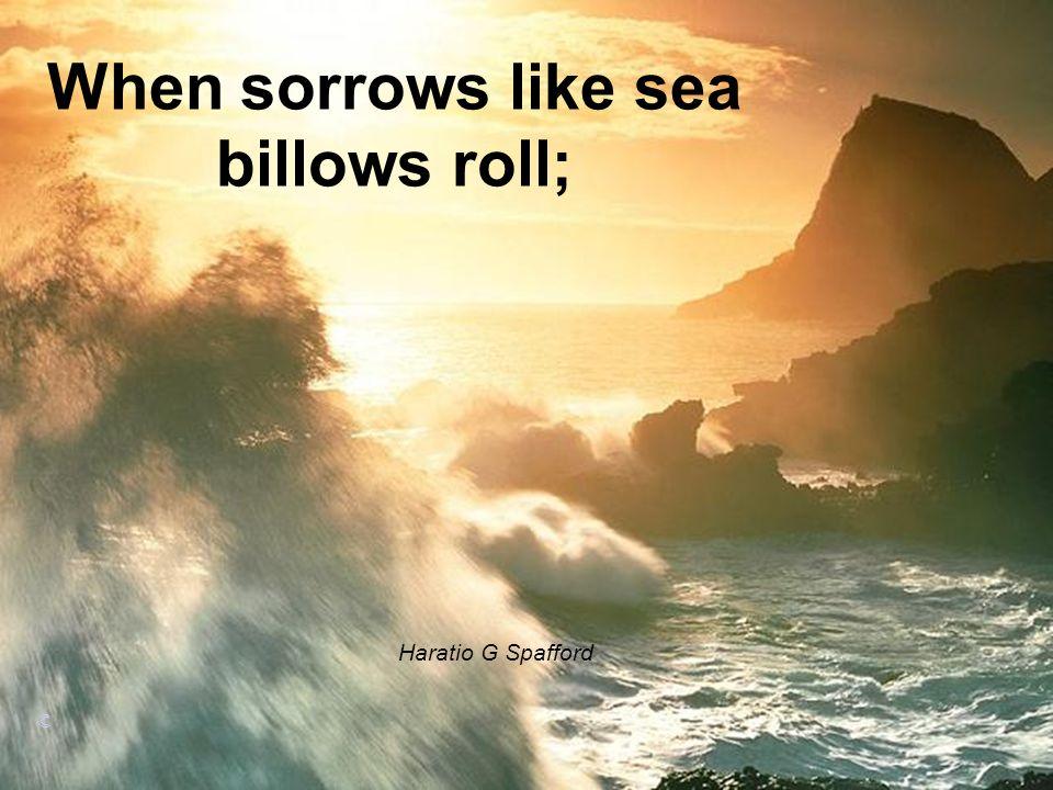 When sorrows like sea billows roll; Haratio G Spafford ©
