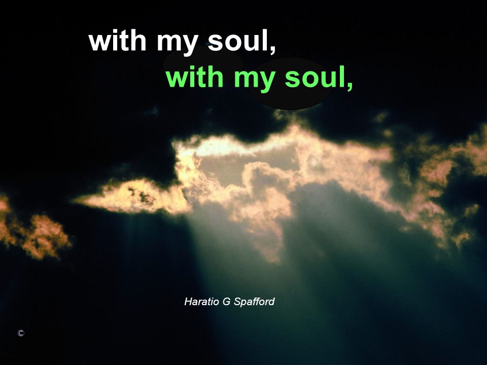with my soul, Haratio G Spafford © with my soul,