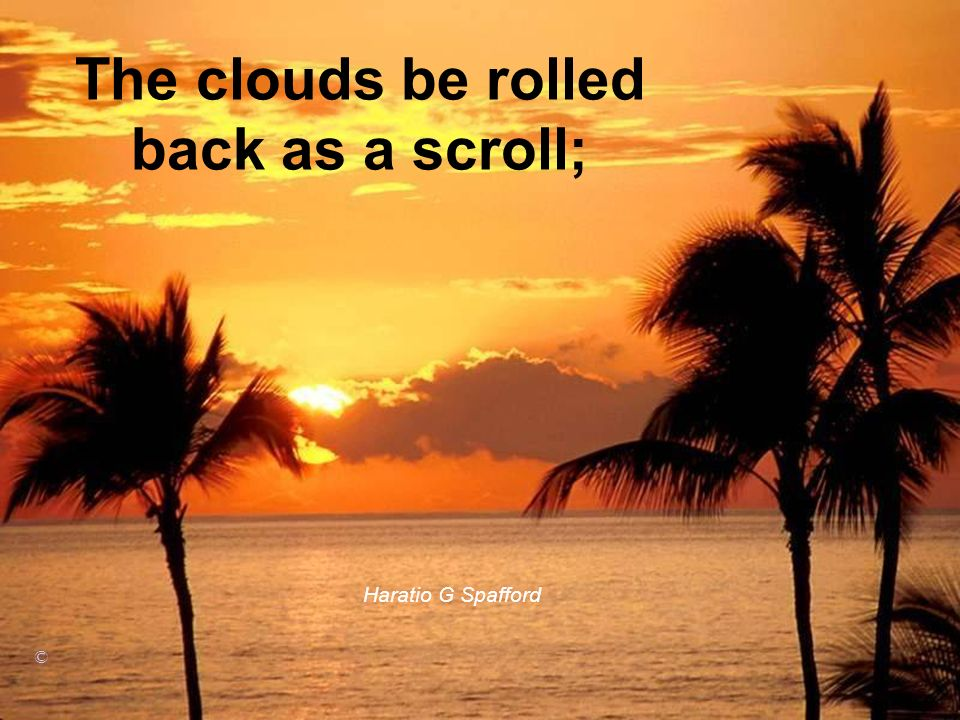 The clouds be rolled back as a scroll; Haratio G Spafford ©