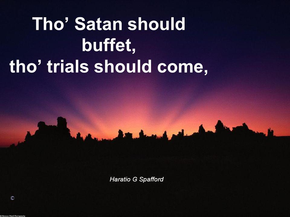 Tho Satan should buffet, tho trials should come, Haratio G Spafford ©