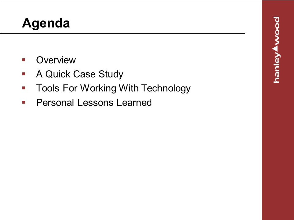 Agenda Overview A Quick Case Study Tools For Working With Technology Personal Lessons Learned