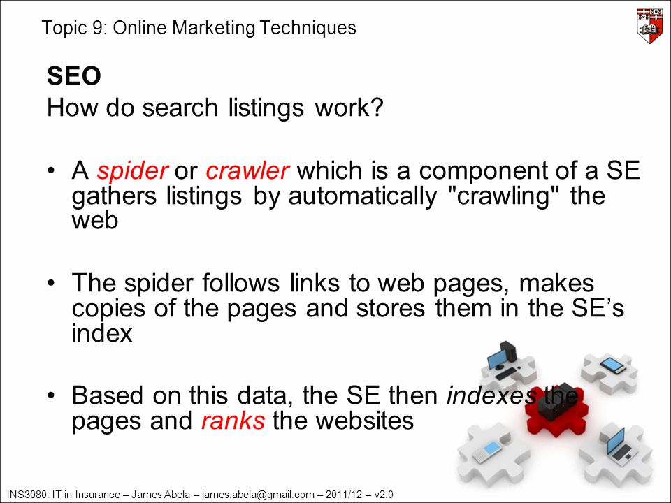INS3080: IT in Insurance – James Abela – james.abela@gmail.com – 2011/12 – v2.0 Topic 9: Online Marketing Techniques SEO How do search listings work?