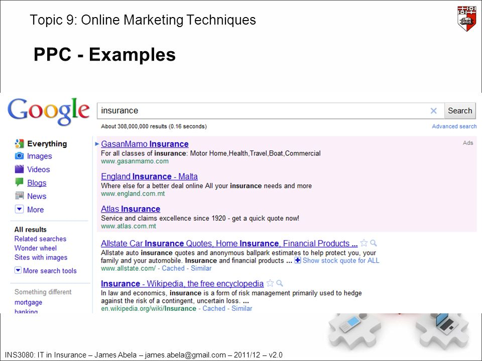 INS3080: IT in Insurance – James Abela – james.abela@gmail.com – 2011/12 – v2.0 Topic 9: Online Marketing Techniques PPC - Examples