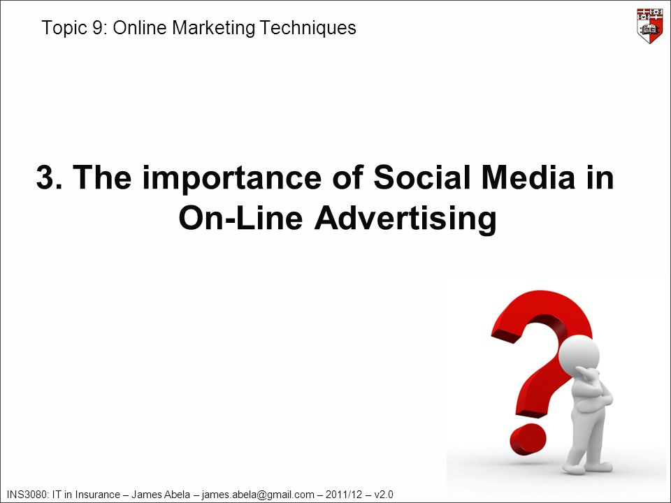 INS3080: IT in Insurance – James Abela – james.abela@gmail.com – 2011/12 – v2.0 Topic 9: Online Marketing Techniques 3.