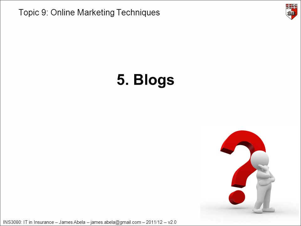 INS3080: IT in Insurance – James Abela – james.abela@gmail.com – 2011/12 – v2.0 Topic 9: Online Marketing Techniques 5.