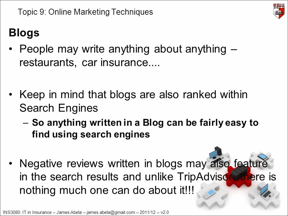INS3080: IT in Insurance – James Abela – james.abela@gmail.com – 2011/12 – v2.0 Topic 9: Online Marketing Techniques Blogs People may write anything a