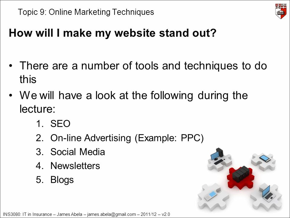 INS3080: IT in Insurance – James Abela – james.abela@gmail.com – 2011/12 – v2.0 Topic 9: Online Marketing Techniques How will I make my website stand