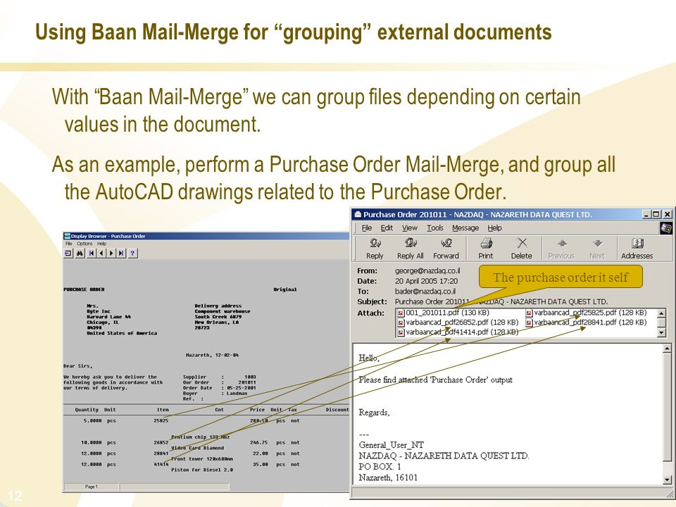 12 Using Baan Mail-Merge for grouping external documents With Baan Mail-Merge we can group files depending on certain values in the document. As an ex